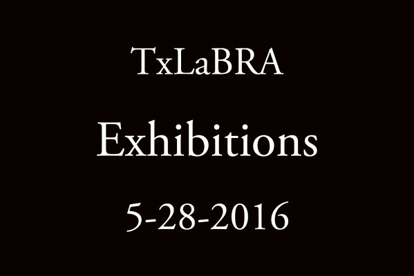 5-28-2016 TxLaBRA 'Exhibitions'