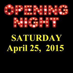 Opening Night April 25, 2015