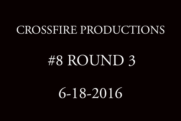 6-18-2016 Crossfire Productions #8 Round 3