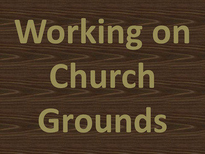 Working on Church Grounds