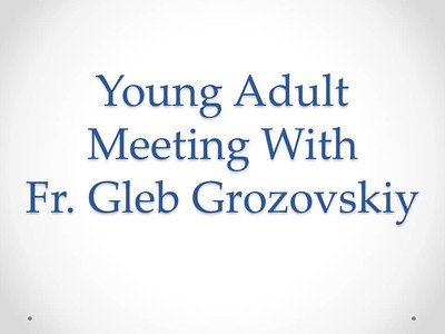 Young Adult Meeting With Fr. Gleb Grozovskiy