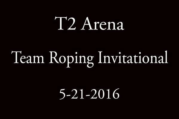 5-21-2016 T2 Arena Invitational Team Roping Event