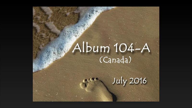 Album 104-A  Canada July 2016.avi