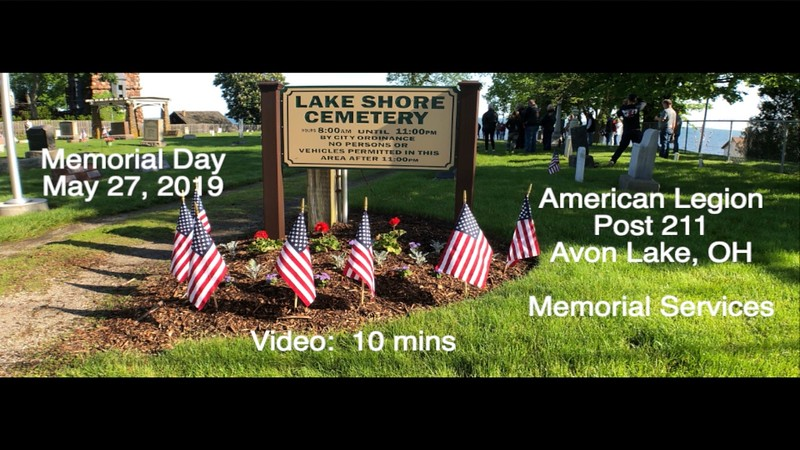 Video:  9 mins - American Legion Post 211, Avon Lake, OH Conduct Memorial Services at Lakeshore Cemetery, May 27, 2019