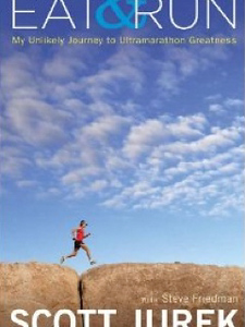 Eat and Run - My Unlikely Journey to Ultramarathon Greatness
