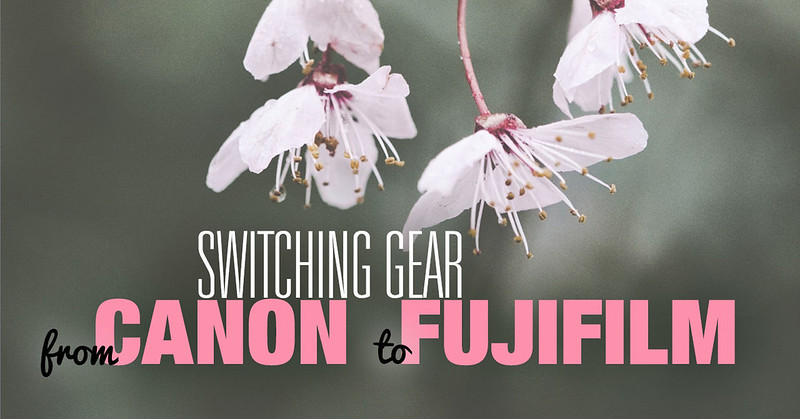 Switching Gear: From Canon to Fujifilm