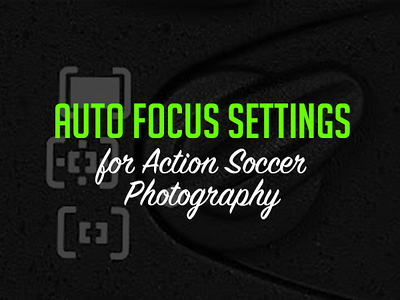 Auto-Focus Tips for Action Soccer Photography