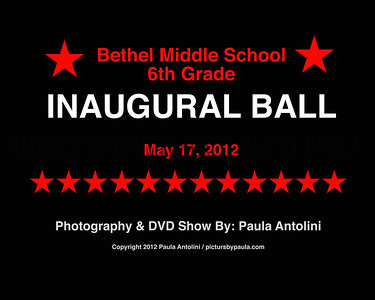 Bethel Middle School 6th Grade INAUGURAL BALL ~ Bethel, CT ~ May 17, 2012