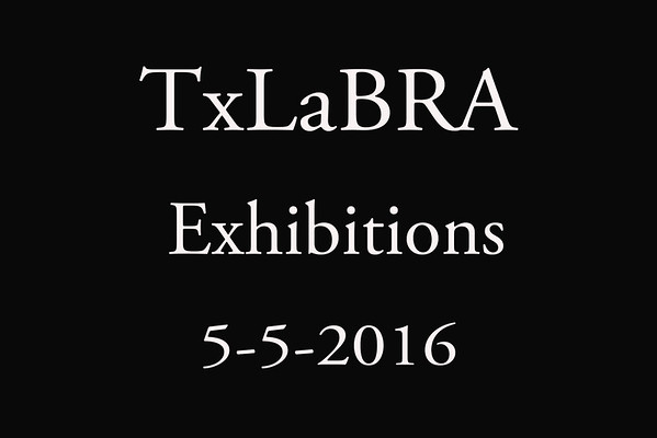 5-5-2016 TxLaBRA Exhibitions