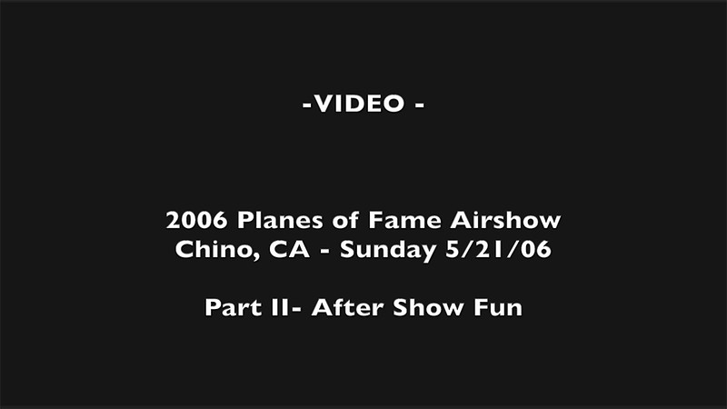 Sunday - 5/21/06 - POF Airshow - Video ONLY
