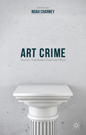Art Crime: Terrorists, Tomb Raiders, Forgers & Thieves