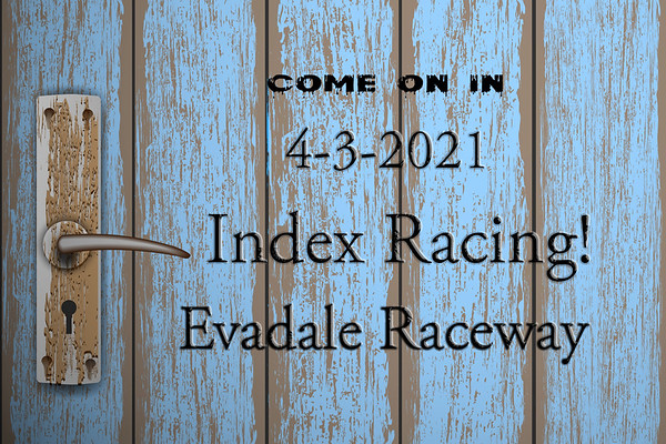 4-3-2021 Evadale Raceway 'Index Racing'