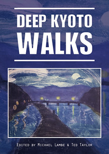 Deep Kyoto: Walks  edited by Michael Lambe and Ted Taylor