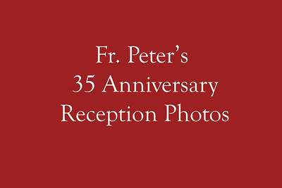 Fr. Peter's 35 Anniversary Reception Photos