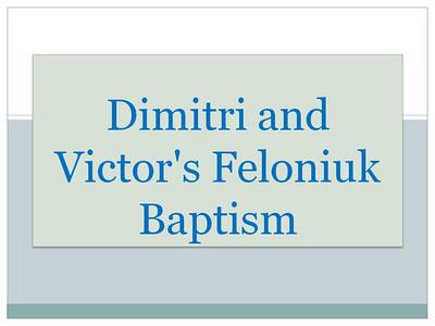 Dimitri and Victor's Feloniuk Baptism