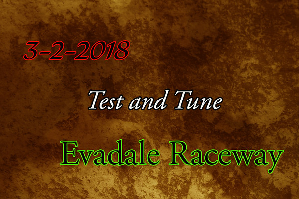 3-2-2018 Evadale Raceway 'Test and Tune'