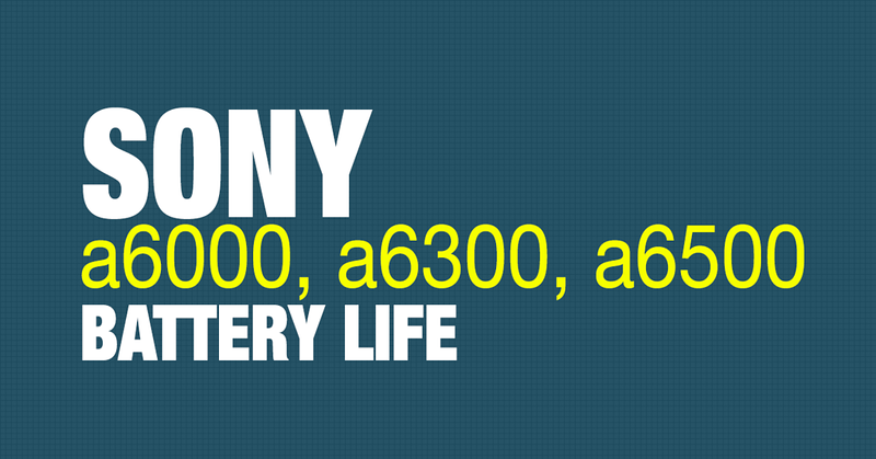 Sony a6000 Battery Life and How to Live with It