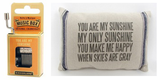 . �You Are My Sunshine� music box ($8), left, and matching pillow ($18). Both are available at select Bibelot stores and bibelotshops.com.