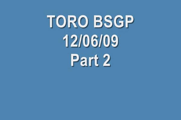 TORO BSGP 12/06/09 PART 2