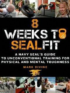8 Weeks to SEALFIT - A Navy SEAL's Guide to Unconventional Training for Physical and Mental Toughness