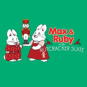 Max & Ruby Nutcracker Suite