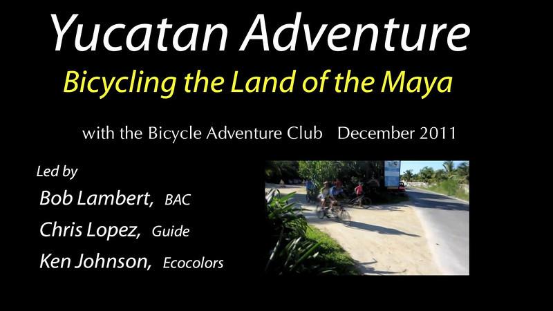 Yucatan Bicycle Adventure, 2011 HD Final.mov
