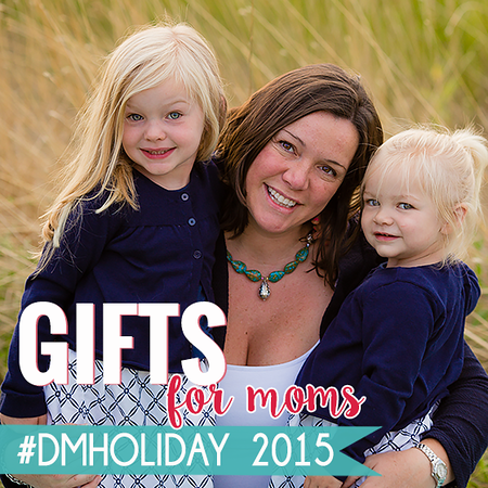 Gifts for Moms #dmholiday 2015.png