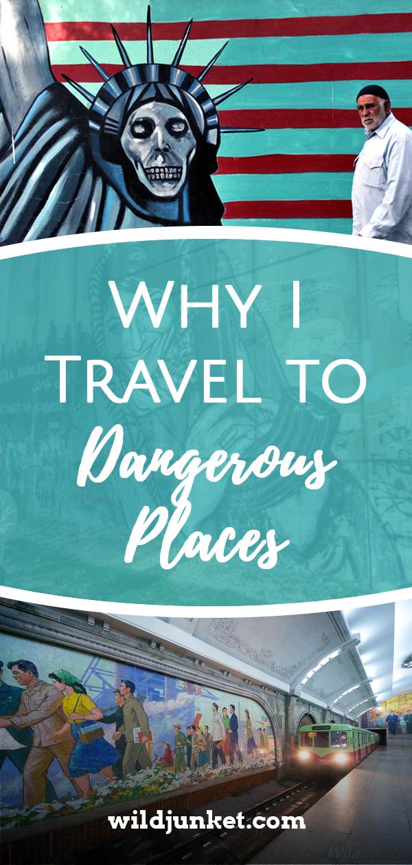 Why I Travel to 'Dangerous Places' – Wild Junket Adventure Travel Blog