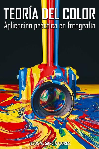 Teoría del color. Aplicación práctica en fotografía. Autor Jesús M. García Flores