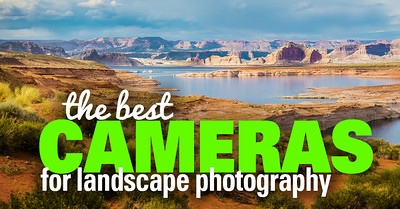Choosing the Best Camera for Landscape Photography