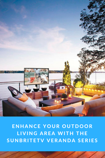 Enhance Your Outdoor Living Area With the SunBriteTV Veranda Series.png
