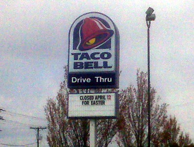 I took this photo on the Tuesday before Easter.  This sign is apparently intended for customers who were planning their Easter meal at Taco Bell four days in advance, but didn't think to call for reservations to find out that they'd be closed.