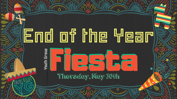 End of the Year FIESTA (may 2019)