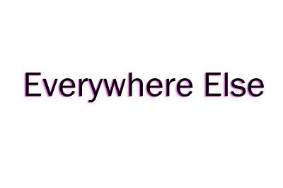 EVERYWHERE ELSE