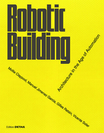 /// Robotic Building. Architecture in the Age of Automation