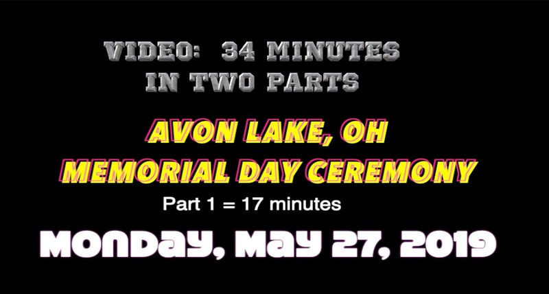 Video:  17 mins ~~ Memorial Day Ceremony, Avon Lake, OH., Mon., May 27, 2019.m4v