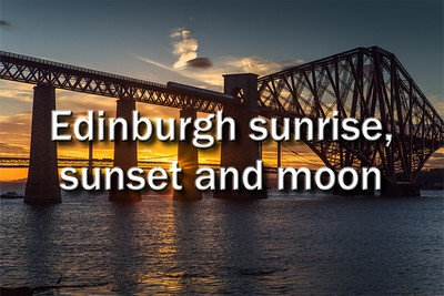 Edinburgh sunrise, sunset and moon