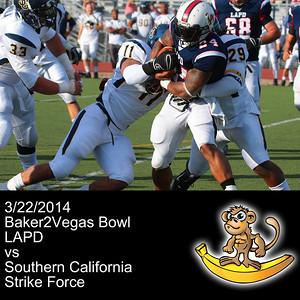 2014-03-22 Baker2Vegas Bowl - LAPD vs Strike Force