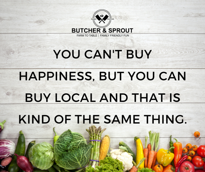 You can't buy happiness, but you can buy local and that is kind of the same thing..png