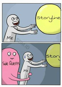 I googled Side Quest Memes and this came up. Appropriate.