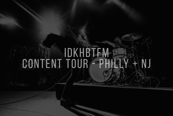 IDKHBTFM Content East Tour (Philly + NJ)