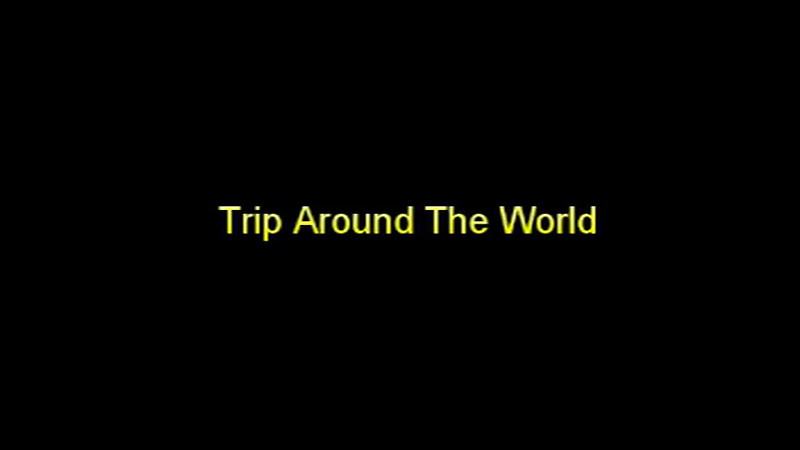 Trip Around the World Video