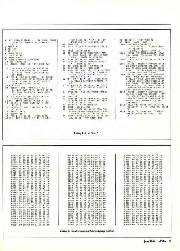 Here's the entire tiny game.  The first half is in BASIC, the second half is in 6502 machine language and is really the actual game code.  Back then, you could only make fast games if they were in assembler/machine language.  <p><font size=2>With Scout Search, I discovered that the secret to getting my games published was to have a bit of BASIC and a bit of 6502 assembler - a nice mix that actually made the code smaller because all the text printing and mundane code was kept short in BASIC and the exciting, fun game code was in 6502.