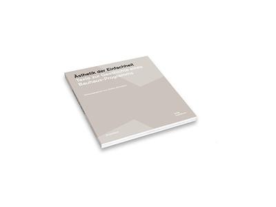 /// Ästhetik der Einfachheit | Texte zur Geschichte eines Bauhaus-Programms