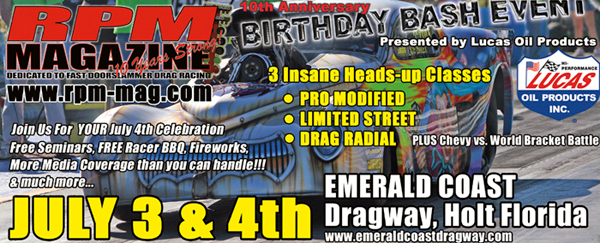 Come celebrate the 10 year Anniversary Race with RPM Magazine at Emerald Coast Dragway on July 3 and 4th 2009.  Here is a link for Race and Spectator Details  http://www.rpm-mag.com/b-day_bash_fan.html