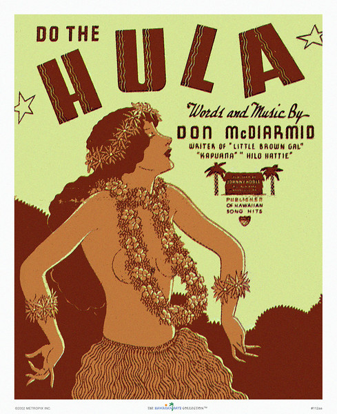 112: Do The Hula Hawaiian sheet music cover -- Ca. 1921. Words and Music by Don McDiarmid. In the beginning of the previous century countless songs were produced that capitalized on the fad of all things Hawaiian, including hula. This risque topless hula dancer doesn't look very native as most images of the time seemed borrowed from Hollywood's notion of what 'native' should look like: Caucasians in native garb. Luckily, things have changed and in the process images such as these have become charming remnants of a changed society.