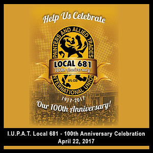 I.U.P.A.T. Local 681 100th Anniversary Celebration, April 22, 2017