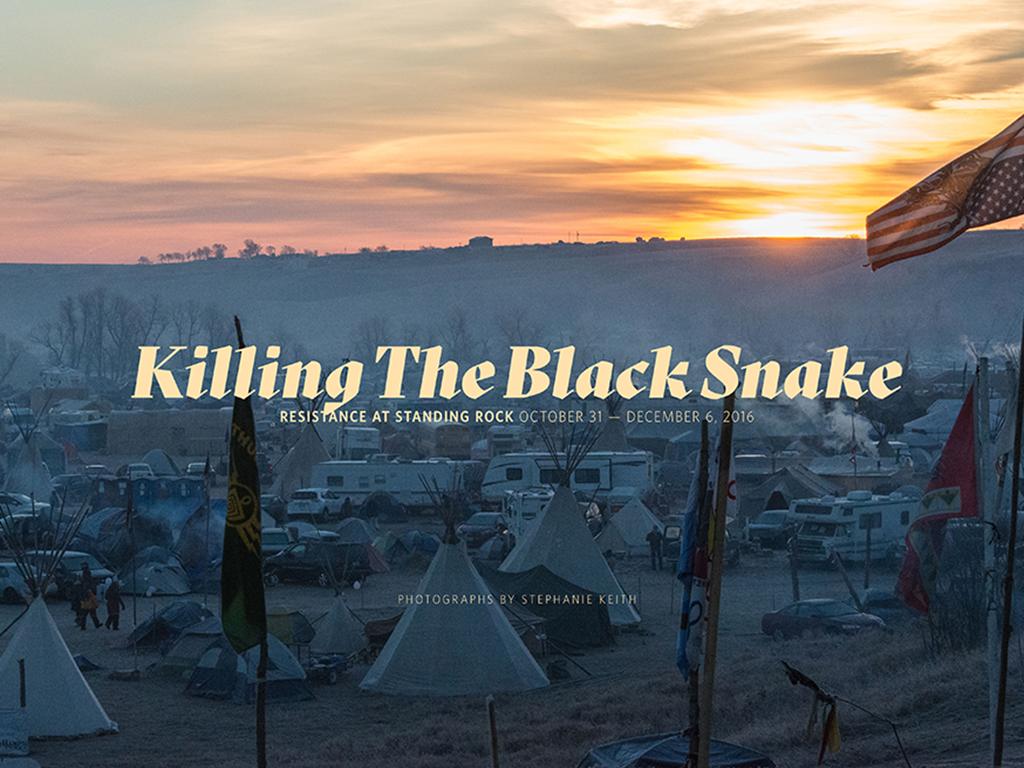 Killing the Black Snake—Resistance at Standing Rock