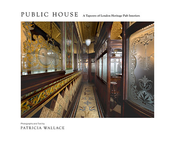 PUBLICATION - PUBLIC HOUSE  A Tapestry of London Heritage Pub Interiors - Published Book, 2015