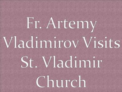 Fr. Artemy Vladimirov Visits St. Vladimir Church